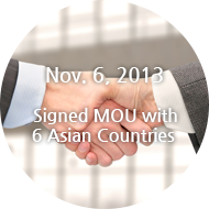 Nov. 6, 2013 Signed MOU with 6 Asian Countries