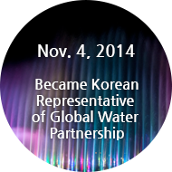 Nov. 4, 2014 Became Korean Representative of Global Water Partnership